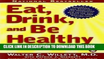 Read Now Eat, Drink, and Be Healthy: The Harvard Medical School Guide to Healthy Eating by M.D.