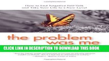 Ebook The Problem Was Me: How to End Negative Self-Talk and Take Your Life to a New Level Free