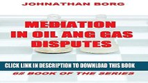 [New] Ebook Mediation in Oil and Gas Disputes (Oil and Gas Law Book 6) Free Read