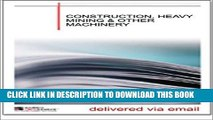 [New] Ebook Construction, Heavy Mining and Other Machinery Industry Report Free Read