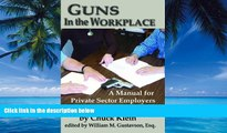 Big Deals  Guns in the Workplace: A Manual for Private Sector Employers and Employees  Full Ebooks