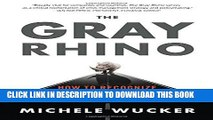 [PDF] FREE The Gray Rhino: How to Recognize and Act on the Obvious Dangers We Ignore [Download]