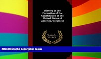 Must Have  History of the Formation of the Constitution of the United States of America, Volume 2
