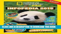 Read Now National Geographic Infopedia 2015: Everything You Ever Wanted to Know About Everything