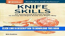 Read Now Knife Skills: An Illustrated Kitchen Guide to Using the Right Knife the Right Way. A