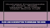 Read Now Illustrated Encyclopedia of Ships, Boats, Vessels, and Other Water-Borne Craft Download