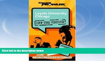 For you Loyola University Chicago: Off the Record (College Prowler) (College Prowler: Loyola