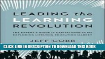 [Ebook] Leading the Learning Revolution: The Expert s Guide to Capitalizing on the Exploding
