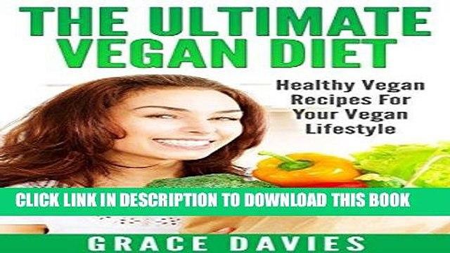 Ebook The Ultimate Vegan Diet: Healthy Vegan Recipes For Your Vegan Lifestyle (Recipes, diet,