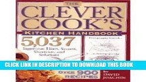 Read Now The Clever Cook s Kitchen Handbook: 5,037 Ingenious Hints, Secrets, Shortcuts, and