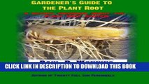 Read Now Gardener s Guide to the Plant Root: A Botany Handbook About the Plant Root System