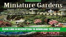 Read Now Miniature Gardens: Design and create miniature fairy gardens, dish gardens, terrariums