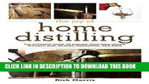Read Now The Joy of Home Distilling: The Ultimate Guide to Making Your Own Vodka, Whiskey, Rum,