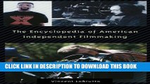 Read Now The Encyclopedia of American Independent Filmmaking: by LoBrutto, Vincent Anthony (2002)