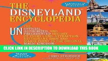 Read Now The Disneyland Encyclopedia: The Unofficial, Unauthorized, and Unprecedented History of