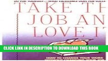[Free Read] Take This Job and Love It: How to Change Your Work Without Changing Your Job Free Online