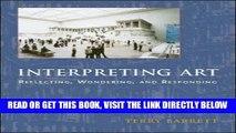 [Read] Ebook Interpreting Art: Reflecting, Wondering, and Responding New Version