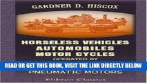 [READ] EBOOK Horseless Vehicles; Automobiles, Motor Cycles Operated by Steam, Hydro-carbon,