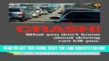 [READ] EBOOK CRASH!: What You Don t Know About Driving Can Kill You! BEST COLLECTION