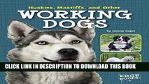 Read Now Huskies, Mastiffs, and Other Working Dogs (Dog Encyclopedias) Download Online