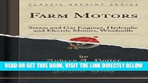 [READ] EBOOK Farm Motors: Steam and Gas Engines, Hydraulic and Electric Motors, Windmills (Classic