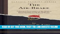 [FREE] EBOOK The Air-Brake: A Practical Presentation of the Modern Developments of the Air-Brake
