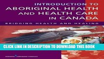 [READ] EBOOK Introduction to Aboriginal Health and Health Care in Canada: Bridging Health and