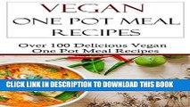 Ebook Vegan One Pot Meal Recipes: Easy Vegan Slow Cooker And Pressure Cooker Recipes (Vegan