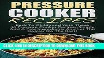 Ebook Pressure Cooker Recipes: Back To Childhood With These 44 Pressure Cooker Recipes-Simply Add