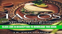 Ebook Tacos: 40 Super Easy Mouth-Watering Authentic Mexican Taco Recipes (The Mexican Food