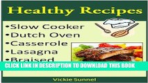 Ebook Healthy Recipes: Slow Cooker, Dutch Oven, Casserole, Lasagna, Braised, Gourmet Recipes Free