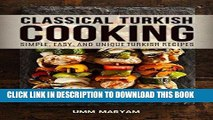Ebook Classical Turkish Cooking: Simple, Easy, and Unique Turkish Recipes (Turkish Cooking,