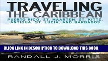 Ebook Traveling the Caribbean: Puerto Rico, St. Maarten, St. Kitts, Antigua, St. Lucia, and