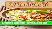 Ebook Easy Quinoa Cookbook: 50 Days of 50 Unique and Easy Quinoa Recipes (Quinoa Cookbook, Quinoa