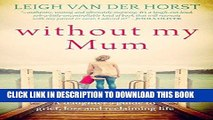 [PDF] Without My Mum: A Daughter s Guide to Grief, Loss and Reclaiming Life [Full Ebook]