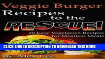 Ebook Veggie Burger Recipes to the Rescue: 20 Easy Vegetarian Recipes for Meatless Meals Free