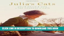 [PDF] Julia s Cats: Julia Child s Life in the Company of Cats Popular Online