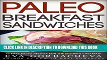 Best Seller Paleo Breakfast Sandwiches: 10 Easy Paleo Recipes For The Modern Caveman! Free Read