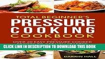Best Seller Total Beginner s Pressure Cooking Cookbook: Over 20 Easy Pressure Cooker Recipes To