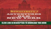Ebook The Bowery Boys: Adventures in Old New York: An Unconventional Exploration of Manhattan s