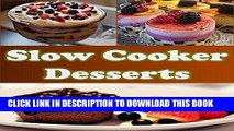 Ebook Slow Cooker  Slow Cooker Dessert Recipes - The Easy and Delicious Slow Cooker Cookbook (slow