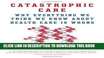 [BOOK] PDF Catastrophic Care: Why Everything We Think We Know about Health Care Is Wrong New BEST