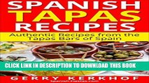 Ebook Spanish Tapas Recipes: Authentic Tapas Recipes from the Tapas Bars of Spain (Spain Travel