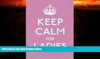 READ book  Keep Calm for Ladies (Keep Calm and Carry On) READ ONLINE
