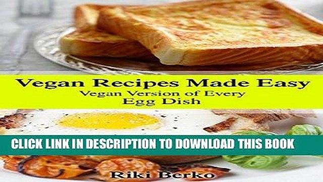 Ebook Vegan Recipes Made Easy: Vegan Version of Every Eggs Recipe (Vegan Recipes, Vegan Cookbook,