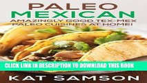 Ebook Paleo Mexican: Amazingly Good Tex-Mex Paleo Cuisines At Home! (100% Authentic Recipes) Free