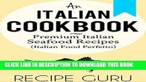 Ebook Italian Cookbook: Premium Italian Seafood Recipes for Italian Cooking (Italian Food