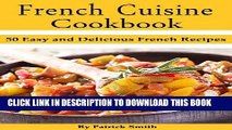 Ebook French Cuisine Cookbook: 50 Easy and Delicious French Recipes (French Cooking, French