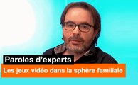 Paroles d'experts - Les jeux vidéo dans la sphère familiale - Orange