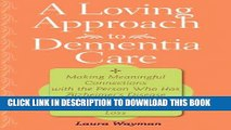 Best Seller A Loving Approach to Dementia Care: Making Meaningful Connections with the Person Who